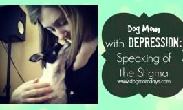 Dog Mom With Depression: Speaking of the Stigma
