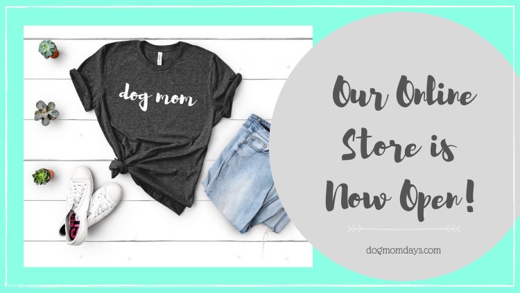 New! Dog Mom Days Online Store